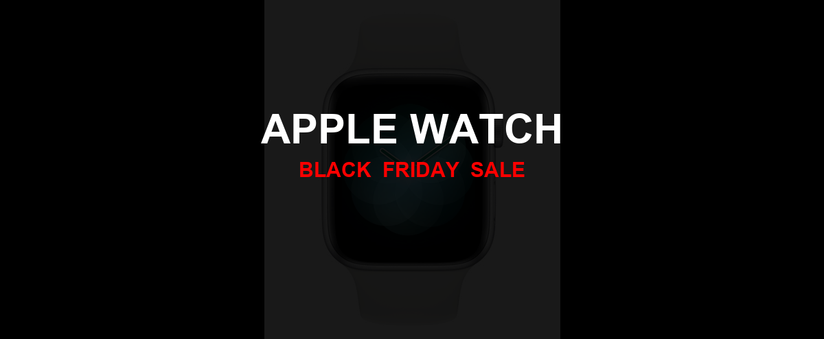 Apple Watch Black Friday 2020 Ad, Sales [21+ Deals]