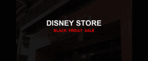 Disney Store [GJ_EVENT_WITH_YEAR] Ad, Sales [11+ Deals]