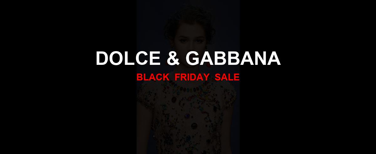 Dolce & Gabbana [GJ_EVENT_WITH_YEAR] Ad, Sales [27+ Deals]