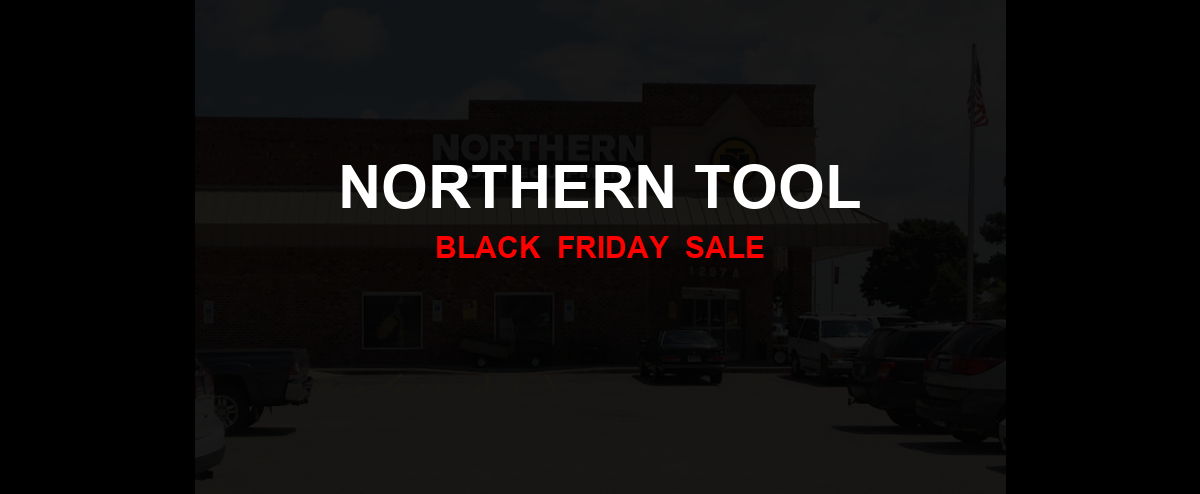 Northern Tool [GJ_EVENT_WITH_YEAR] Ad, Sales [33+ Deals]