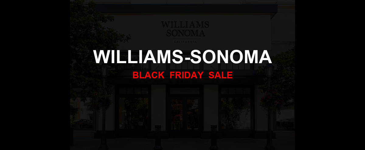 Williams-Sonoma [GJ_EVENT_WITH_YEAR] Ad, Sales [27+ Deals]